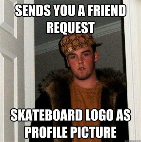 Friend Request Meme - sends you a friend request skateboard logo as profile