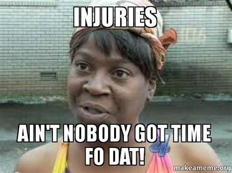 Injury Meme - injuries ain t nobody got time fo dat make a meme