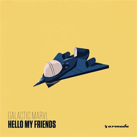 armada records galactic marvl drop debut album quot hello my friends quot armada