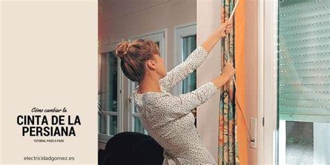 como cambiar cinta de persiana cambiar la cinta de la persiana no es un rollo