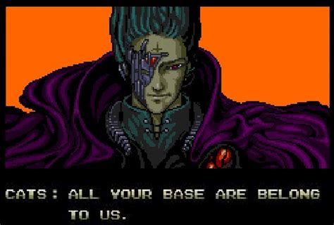 Oldest Memes - next to zen all your base are belong to us
