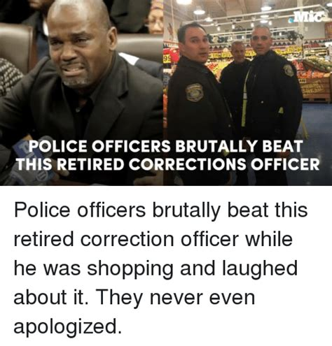 Correction Meme - police officers brutally beat this retired corrections