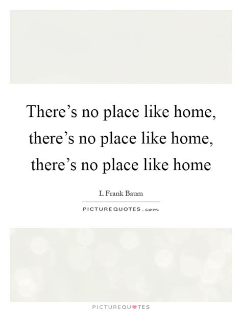 no place like home quotes sayings no place like home