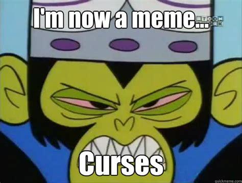 Mojo Jojo Meme - i m now a meme curses mojo jojo curses quickmeme