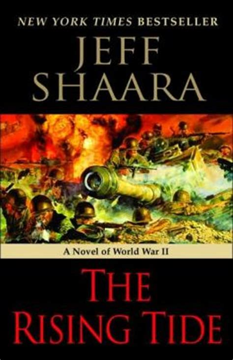 the rising a novel books the rising tide a novel of world war ii by jeff shaara