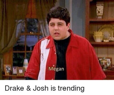 Megan Meme - megan drake josh is trending drake josh meme on me me