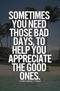 Bad Day Quotes Quote Sometimes You Need Those Bad Days Perspective