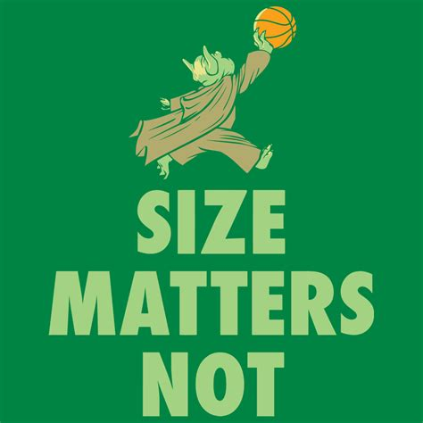 Size Does Not Always Matter by Size Matters Not T Shirt Snorgtees