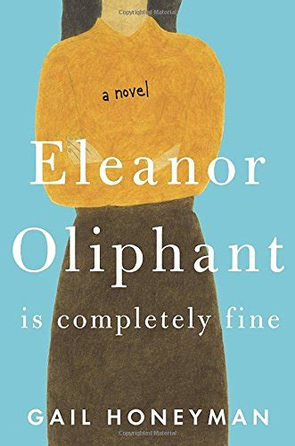 libro eleanor oliphant is completely book review eleanor oliphant is completely fine the fashionable wife