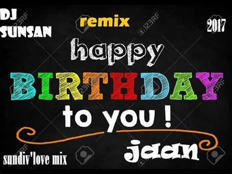 download mp3 dj happy birthday happy birthday to you dj remix 2017 youtube