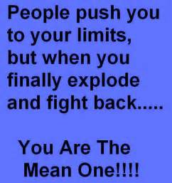 You finally explode and fight back you are the mean one god is