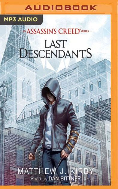 last descendants an assassins 1407161695 last descendants an assassin s creed novel series by matthew j kirby dan bittner audiobook