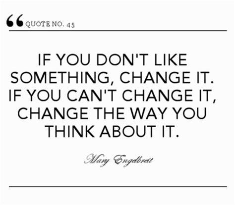 7 Ways To You Dont Like The by If You Dont Like Something Change If If You Cant Change It