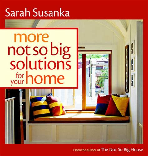sarah susanka sarah susanka s not so big perspective on more not so big solutions for your home by sarah susanka