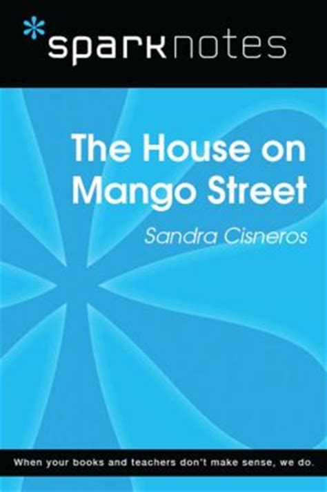 house on mango street sparknotes the house on mango street sparknotes literature guide by sparknotes 9781411475717