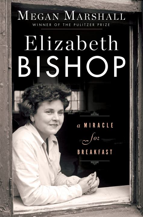 elizabeth bishop a miracle for breakfast books writing the poems back into the biography delves