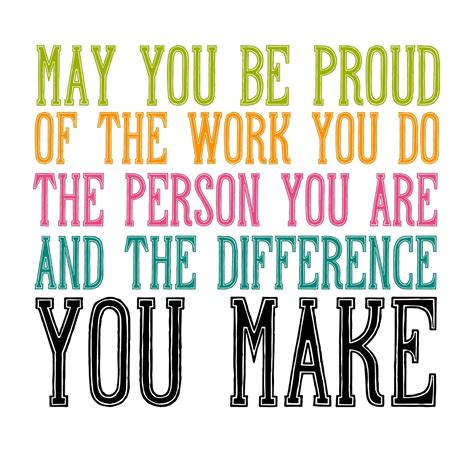 Proud Be quot may you be proud of the work you do the person you are