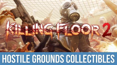 killing floor 2 you ve got red on you trophy achievement guide hostile grounds collectibles