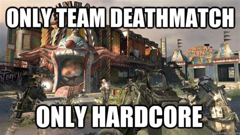 Hardcore Memes - only team deathmatch only hardcore mw2 meme