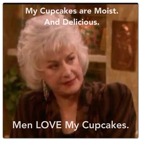 Golden Girls Memes - men love dorothy s cupcakes golden girls bea arthur