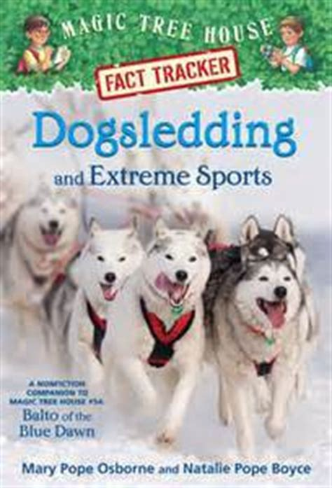 balto of the blue magic tree house r merlin mission books magic tree house fact tracker 34 dogsledding and