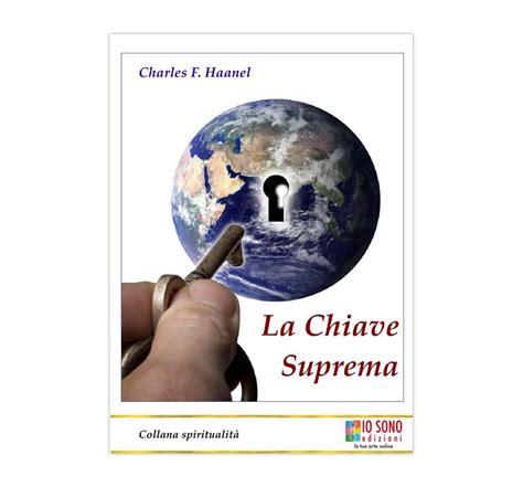 la chiave suprema pdf la chiave suprema in ebook di charles f haanel iosono