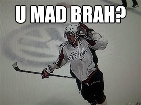 U Mad Brah Meme - ovi cant hear you memes quickmeme