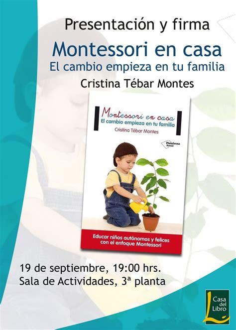 libro montessori en casa el b atento no te pierdas el pr 243 ximo lunes 19 de septiembre la presentaci 243 n del libro quot montessori