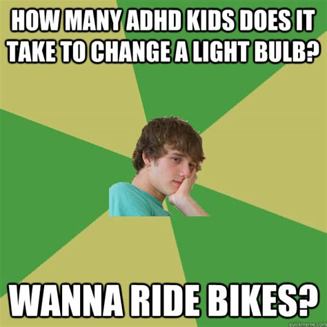 Adhd Meme - how many adhd kids does it take to change a light bulb