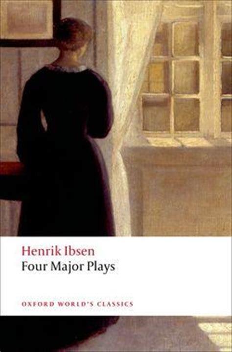 three major plays oxford four major plays henrik ibsen 9780199536191