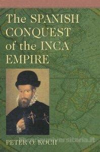 the spanish conquest of the inca empire koch peter o mcfarland co inc libro inglese