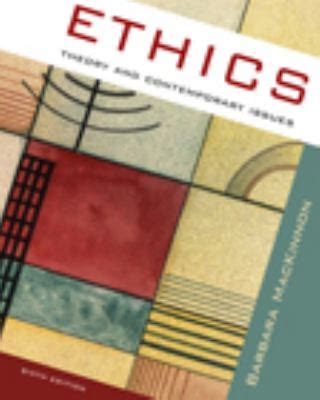 ethics theory and contemporary issues ethics by barbara mackinnon reviews description more