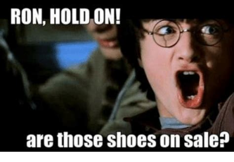 ron hold on are those shoes on sale meme on me me