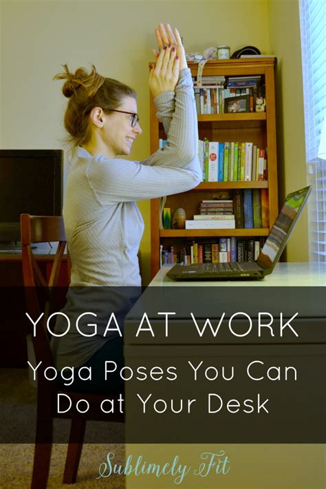 yoga at your desk yoga at work yoga poses you can do at your desk