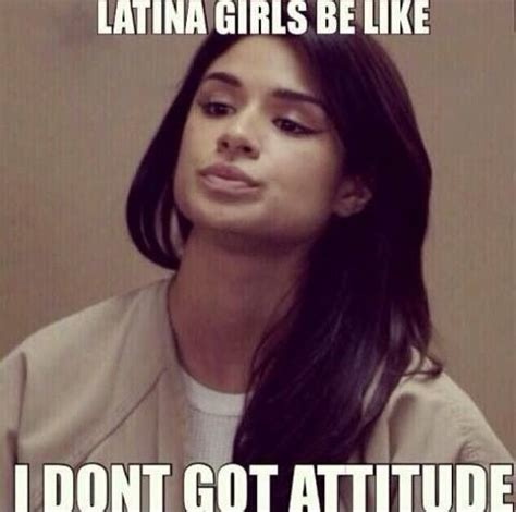 Mexican Girl Meme - orange is the new black meme latina hispanic attitude i