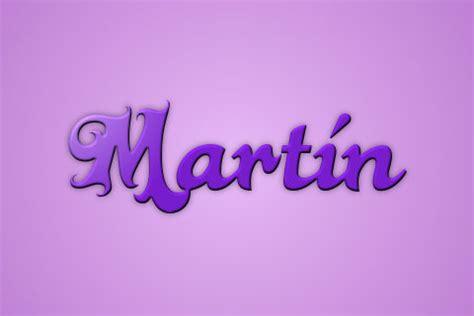 im genes con nombres para martin im genes bonitas de amor frases significado de mart 237 n 191 191 te lo vas a perder
