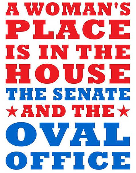 a womans place is in the house and the senate quot woman s place is in the house senate and the oval office quot posters by whitechristmas