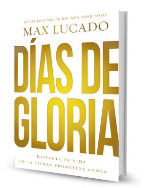 libro los das de gloria max lucado presenta su nuevo libro 171 d 237 as de gloria 187 el mensaje comunicaciones