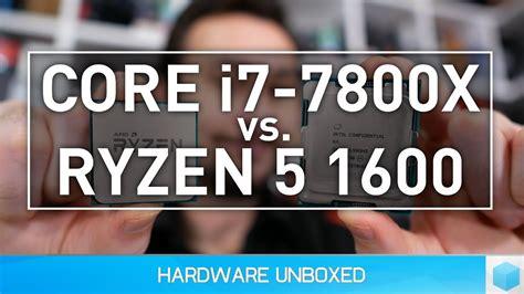 Intel I7 7800x amd ryzen 5 1600 vs intel i7 7800x 30 battle