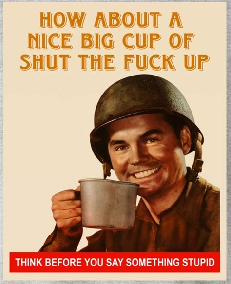 Fuck Off Meme - how about a nice big cup of shut the fuck up poster long