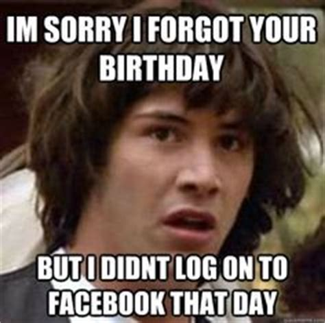 Forgot Your Birthday Meme - facebook it is and birthdays on pinterest