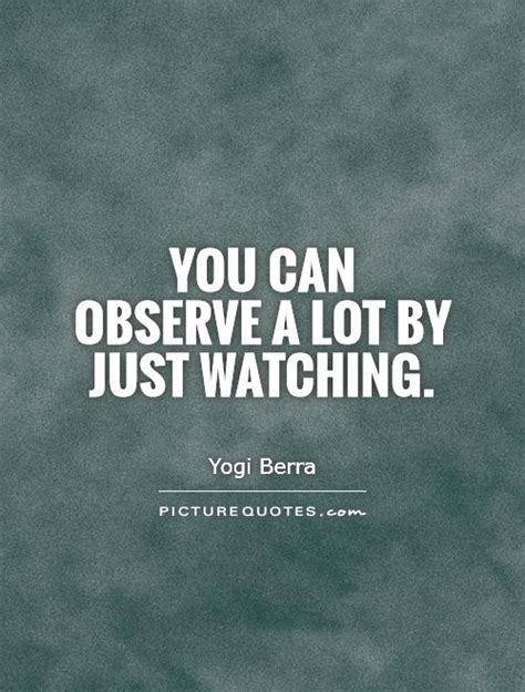 Can You Observe A Lot Just By Watching | you can observe a lot by just watching picture quotes
