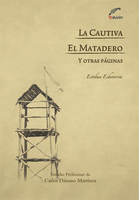 libro el matadero narrativa spanish la cautiva el matadero y otras p 225 ginas by esteban echeverr 237 a read book online