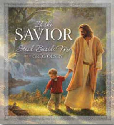 The Saviour if the savior stood beside me deseret book