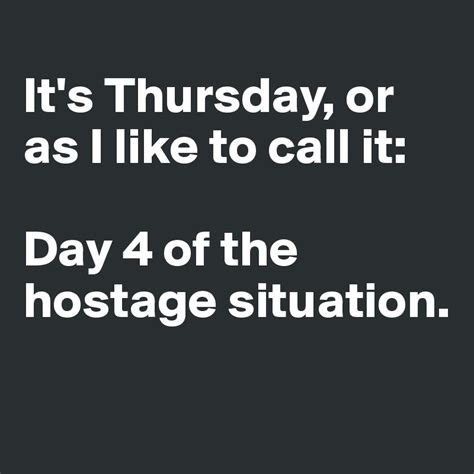 I Called It by It S Thursday Or As I Like To Call It Day 4 Of The
