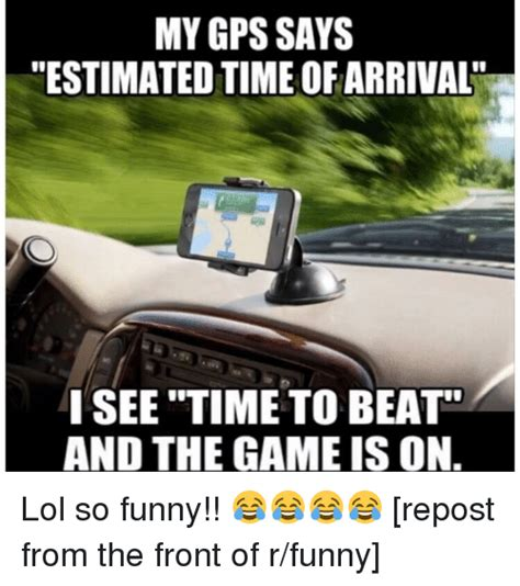 Gps Meme - my gps says estimated time of arrival i see time to beat