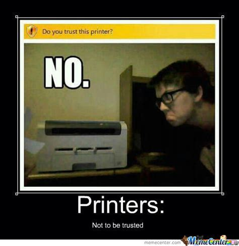 Printer Meme - evil printer by toscacat meme center