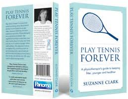 play tennis forever a physiotherapist s guide to keeping fitter younger and healthier ebook play golf forever fitness book by suzanne clark for golfers