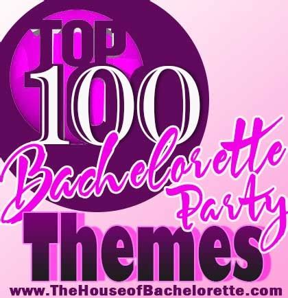 theme names for bachelorette party top 20 bachelorette party themes the house of bachelorette