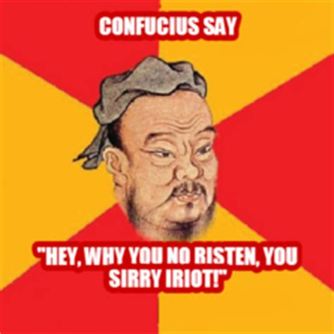 Confucius Say Meme - wise confucius hilarious pictures with captions